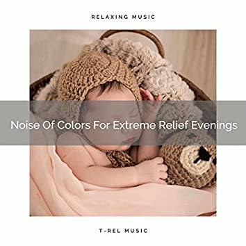 Noise Of Colors For Extreme Relief Evenings