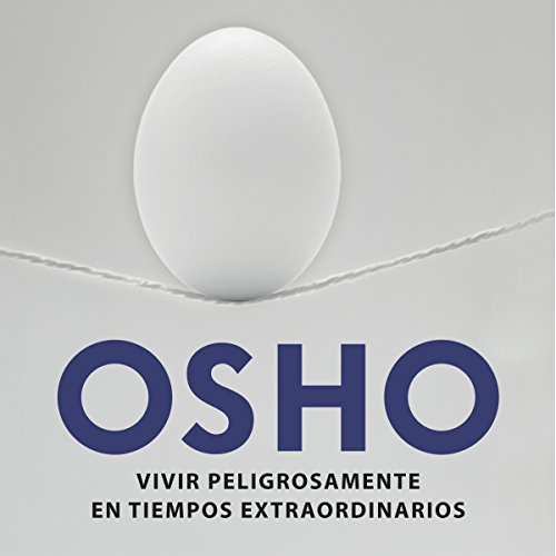 Vivir peligrosamente en tiempos extraordinarios [Live Dangerously in Extraordinary Times]                   By:                                                                                                                                 Osho                               Narrated by:                                                                                                                                 Carlos Vicente                      Length: 6 hrs and 45 mins     14 ratings     Overall 4.7