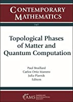 Topological Phases of Matter and Quantum Computation (Contemporary Mathematics)