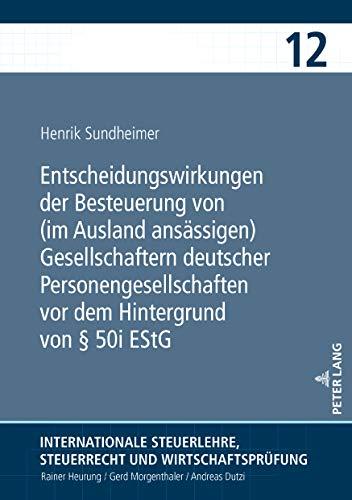 Entscheidungswirkungen der Besteuerung von (im Ausland ansässigen) Gesellschaftern deutscher Personengesellschaften vor dem Hintergrund von § 50i EStG ... und Wirtschaftsprüfung 12) (German Edition)