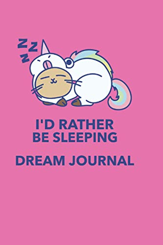 I'd Rather Be Sleeping Dream Journal: (Sleepy Cat Dressed As Unicorn)