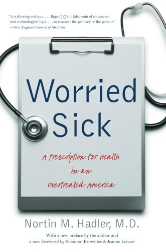 Worried Sick: A Prescription for Health in an Overtreated America (H. Eugene and Lillian Youngs Lehman SERIES)