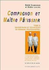 Compagnon et maître pâtissier, tome 3 - Savoir-faire et techniques du domaine professionnel de Daniel Chaboissier