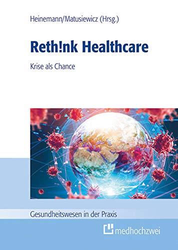 Rethink Healthcare. Krise als Chance (Gesundheitswesen in der Praxis)