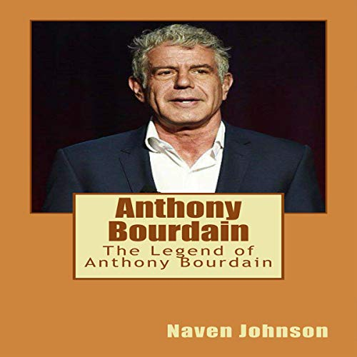 Anthony Bourdain: The Legend of Anthony Bourdain audiobook cover art