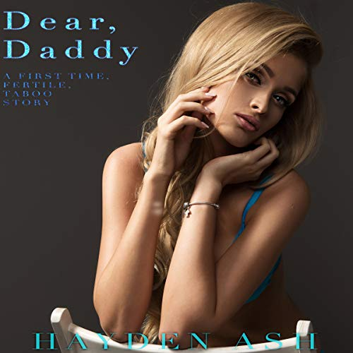 Dear Daddy: A First Time, Fertile, Taboo Story Audiobook By Hayden Ash cover art