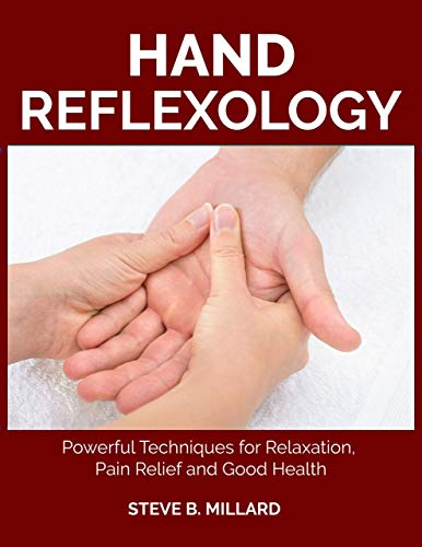 HAND REFLEXOLOGY: Powerful Techniques for Relaxation, Pain Relief and Good Health