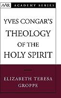 Yves Congar's Theology of the Holy Spirit (Aar Academy Series)