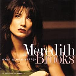 What Would Happen / Every Time She Walks Away / Bitch by Meredith Brooks (1998-02-10)