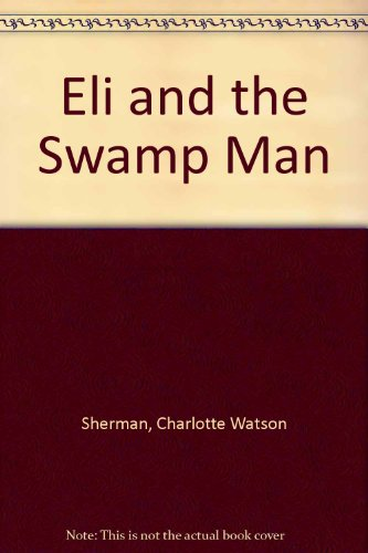 Eli and the Swamp Man