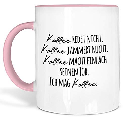 True Statements Lustige Tasse Kaffee redet nicht kaffee jammert nicht kaffee macht einfach seinen job - Kaffeetasse mit Spruch als Geschenk - beidseitig bedruckt - spülmaschinenfest, innen rosa