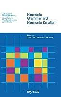 Harmonic Grammar and Harmonic Serialism (Advances in Optimality Theory)