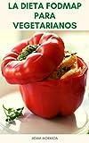 La Dieta Fodmap Para Vegetarianos : Recetas De Fodmap Y Vegano - Dieta Vegetariana Fodmap Para El Síndrome Del Intestino Irritable, Enfermedad De Crohn, Enfermedad Celíaca Y Trastornos Digestivos