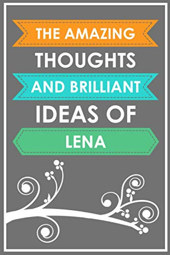 The Amazing Thoughts And Brilliant Ideas Of Lena: Journal Diary Gift With Lena Name On Them, Personalized Name Notebook Gift For Lena, Birthday Gift, Thank You Gift, Notebook Journal Wedding Gifts