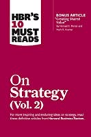 "HBR's 10 Must Reads on Strategy, Vol. 2 (with bonus article ""Creating Shared Value"" By Michael E. Porter and Mark R. Kramer)"