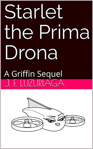 Starlet the Prima Drona: A Griffin Sequel (Griffin the Tiny Drone) (English Edition)