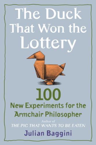 The Duck That Won the Lottery: 100 New Experiments for the Armchair Philosopher (English Edition)