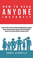 How to Read Anyone Instantly: Discover the Secrets to Understanding Body Language, Master How to Analyze People with Psychology & Boost Your Success Without Saying a Word