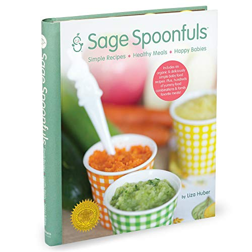 Sage Spoonfuls: Organic and Deliciously Simple Baby Food and Yummy Family Favorite Recipes