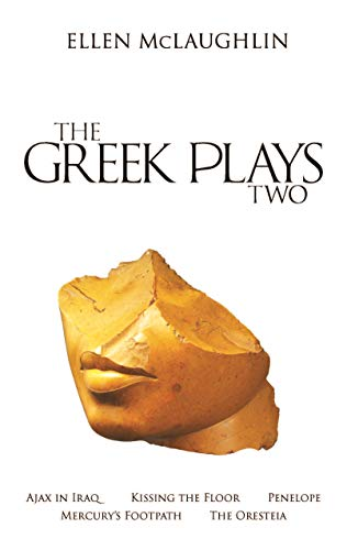 The Greek Plays 2: Ajax in Iraq, Kissing the Floor, Penelope, Mercury's Footpath, and The Oresteia