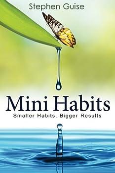 Mini Habits  Smaller Habits Bigger Results  Volume 1