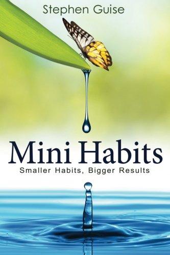 Mini Habits: Smaller Habits, Bigger Results: Volume 1