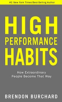 High Performance Habits: How Extraordinary People Become That Way by [Brendon Burchard]