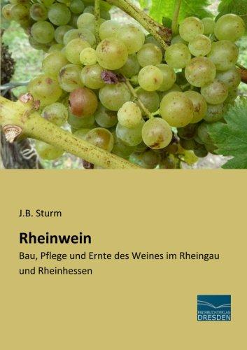 Rheinwein: Bau, Pflege und Ernte des Weines im Rheingau und Rheinhessen