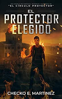 El Protector Elegido: Una novela de suspenso, intriga y misterio sobrenatural (El Circulo Protector nº 6) (Spanish Edition) by [Checko E. Martinez]