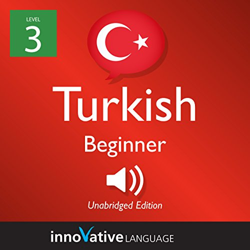 Learn Turkish - Level 3: Beginner Turkish, Volume 1: Lessons 1-25 audiobook cover art