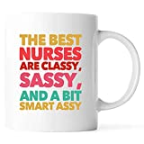 Funny THE BEST NURSES ARE CLASSY SASSY AND A BIT SMART ASSY Present For Birthday,Anniversary,Child Health Day 11 Oz White Coffee Mug