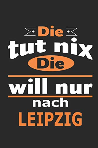Die tut nix Die will nur nach Leipzig: Notizbuch mit 110 Seiten, ebenfalls Nutzung als Dekoration in Form eines Schild bzw. Poster möglich