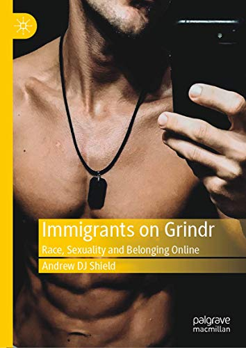 Immigrants on Grindr: Race, Sexuality and Belonging Online