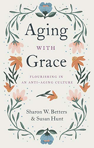 Compare Textbook Prices for Aging with Grace: Flourishing in an Anti-Aging Culture  ISBN 9781433570070 by Betters, Sharon,Hunt, Susan