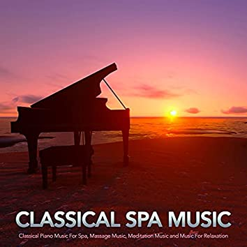 Classical Spa Music: Classical Piano Music For Spa, Massage Music, Meditation Music and Music For Relaxation