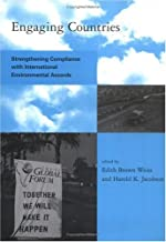Engaging Countries: Strengthening Compliance with International Environmental Accords (Global Environmental Accord: Strategies for Sustainability and Institutional Innovation)