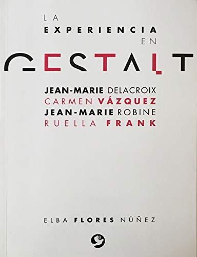 La experiencia en gestalt: Jean-Marie Delacroix Carmen Vázquez Jean-Marie Robine Ruella Frank (Span