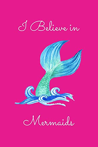 I Believe in Mermaids: Beautiful Pink Mermaid Diary Novelty Gift for Girls, Kids, Teens & Women ~ Small Travel Notebook, Blank Lined Journal to Write In
