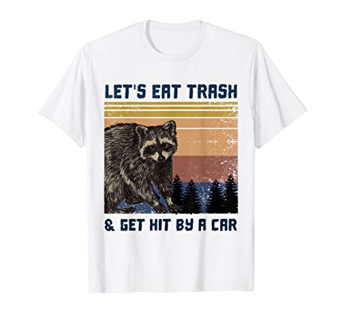 LET'S EAT TRASH AND GET HIT BY A CAR Opossums TRASH T-Shirt