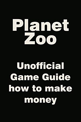 Planet Zoo - Unofficial Game Guide how to make money (English Edition)