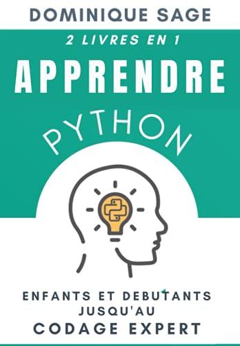 APPRENDRE Python: Enfants et Débutants Jusqu'au Codage Expert - 2 Livres en 1- ( Maîtriser rapidement la programmation)