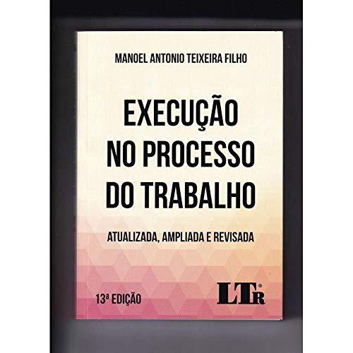 Execução No Processo Do Trabalho - Atualizada, Ampliada E Revisada 13ª Edição
