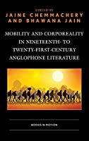 Mobility and Corporeality in Nineteenth to Twenty-first-century Anglophone Literature: Bodies in Motion