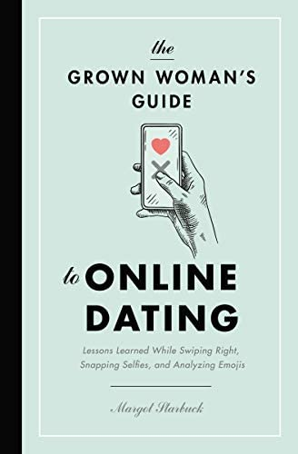 The Grown Woman s Guide to Online Dating Lessons Learned While Swiping Right Snapping Selfies product image