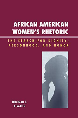 African American Women's Rhetoric: The Search for Dignity, Personhood, and Honor (Race, Rites, and Rhetoric: Colors, Cul
