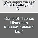 Game of Thrones Hinter den Kulissen, Staffel 5 bis 7 -