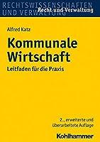 Kommunale Wirtschaft: Leitfaden Fur Die Praxis (Recht und Verwaltung)