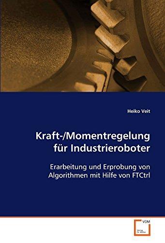 Kraft-/Momentregelung für Industrieroboter: Erarbeitung und Erprobung von Algorithmen mit Hilfe von FTCtrl by Heiko Veit (2008-11-27)