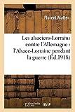 Les alsaciens-Lorrains contre l'Allemagne - L'Alsace-Lorraine pendant la guerre