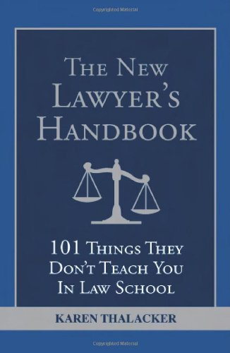 The New Lawyer's Handbook: 101 Things They Don't Teach You in Law School